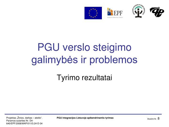 PGU verslo steigimo galimybės ir problemos