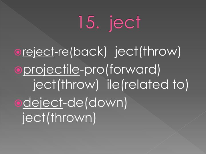 15.  ject