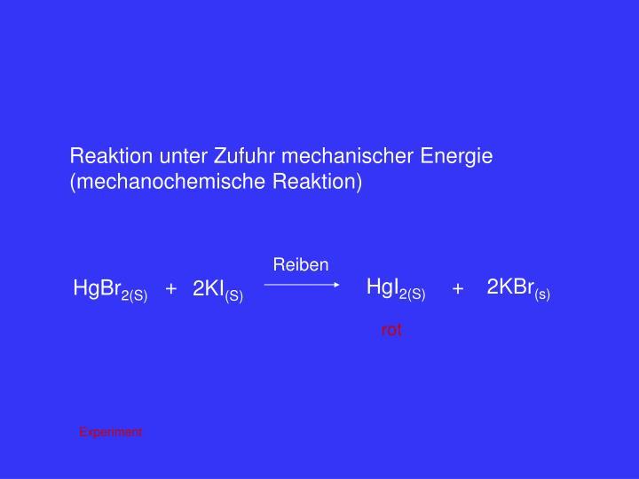 Reaktion unter Zufuhr mechanischer Energie