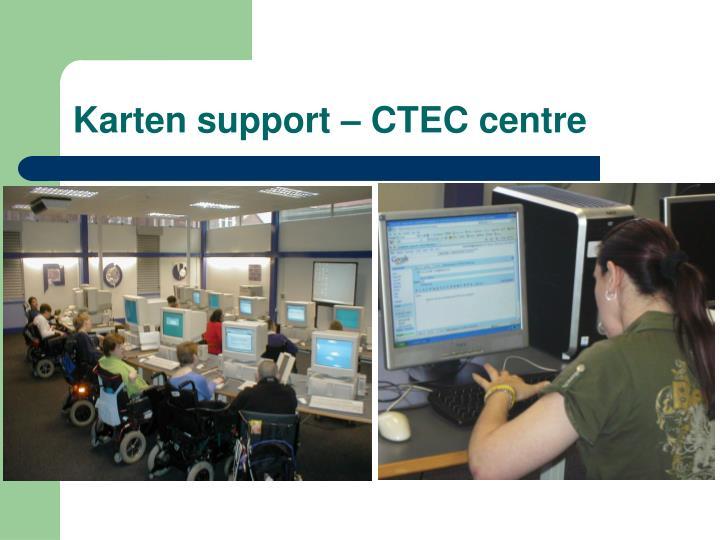 Karten support – CTEC centre