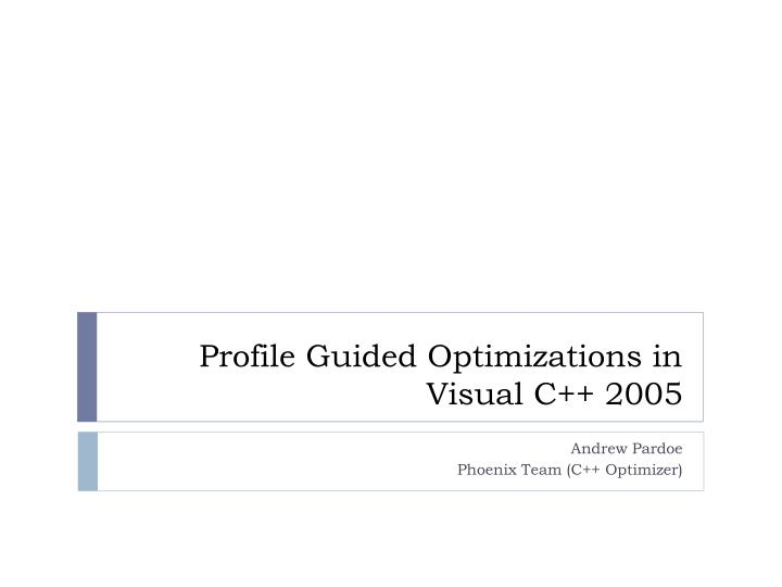Profile Guided Optimizations in Visual C++ 2005