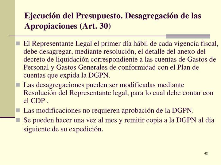 Ejecución del Presupuesto. Desagregación de las Apropiaciones (Art. 30)
