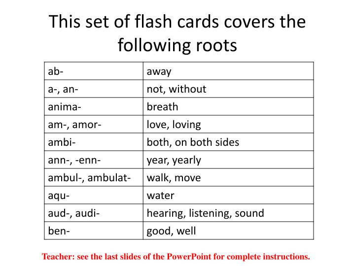This set of flash cards covers the following roots