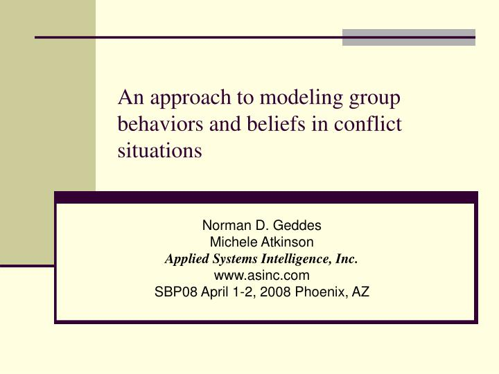 An approach to modeling group behaviors and beliefs in conflict situations