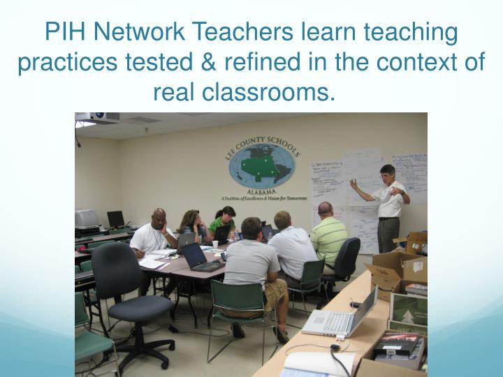 PIH Network Teachers learn teaching practices tested & refined in the context of real classrooms.