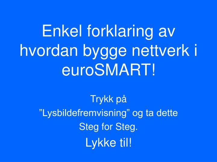 Enkel forklaring av hvordan bygge nettverk i euroSMART!