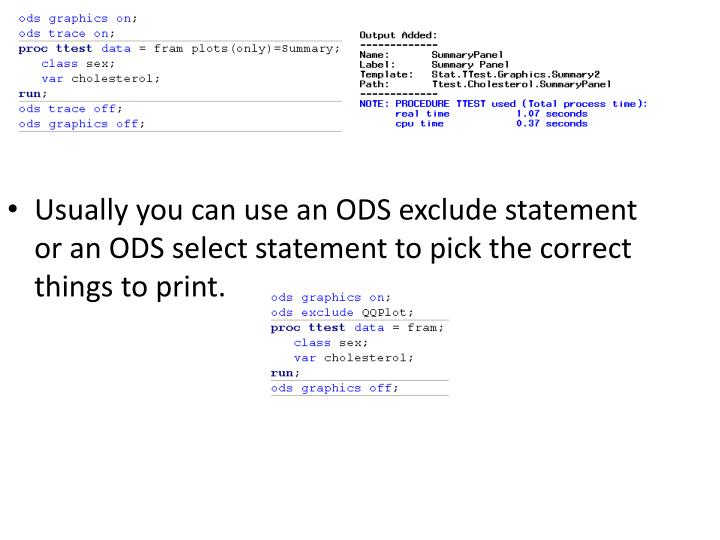 Usually you can use an ODS exclude statement or an ODS select statement to pick the correct things to print.