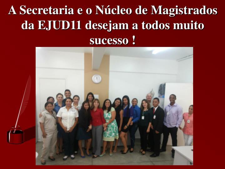 A Secretaria e o Núcleo de Magistrados da EJUD11 desejam a todos muito sucesso !