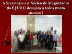 a secretaria e o n cleo de magistrados da ejud11 desejam a todos muito sucesso