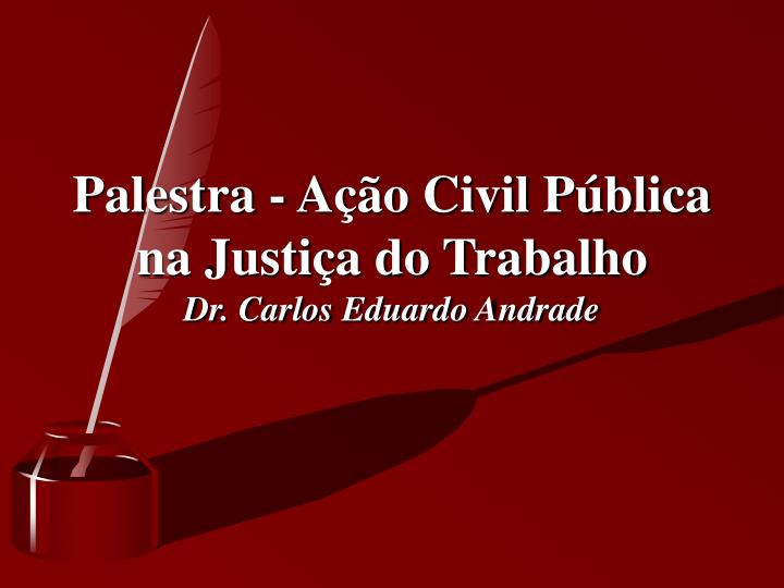 Palestra - Ação Civil Pública na Justiça do Trabalho