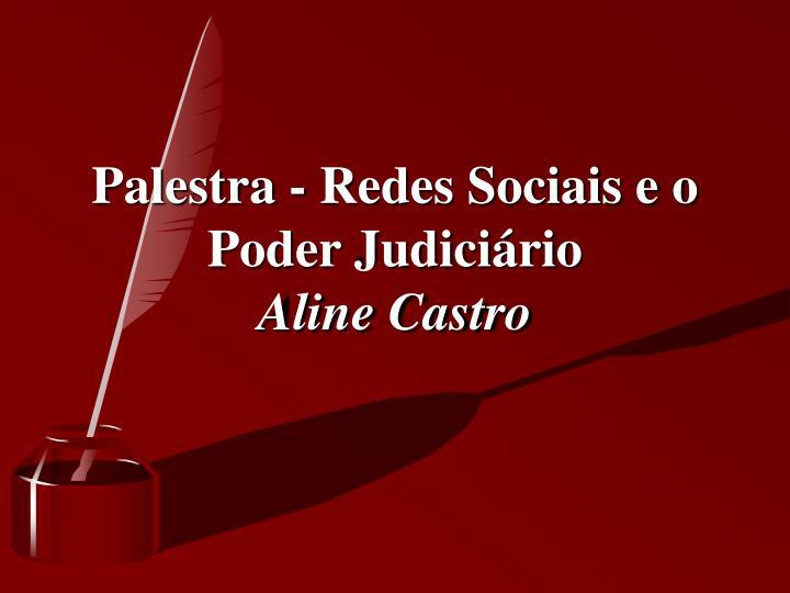 Palestra - Redes Sociais e o Poder Judiciário
