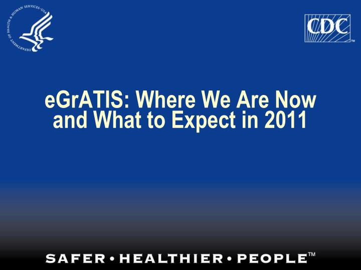 Egratis where we are now and what to expect in 2011