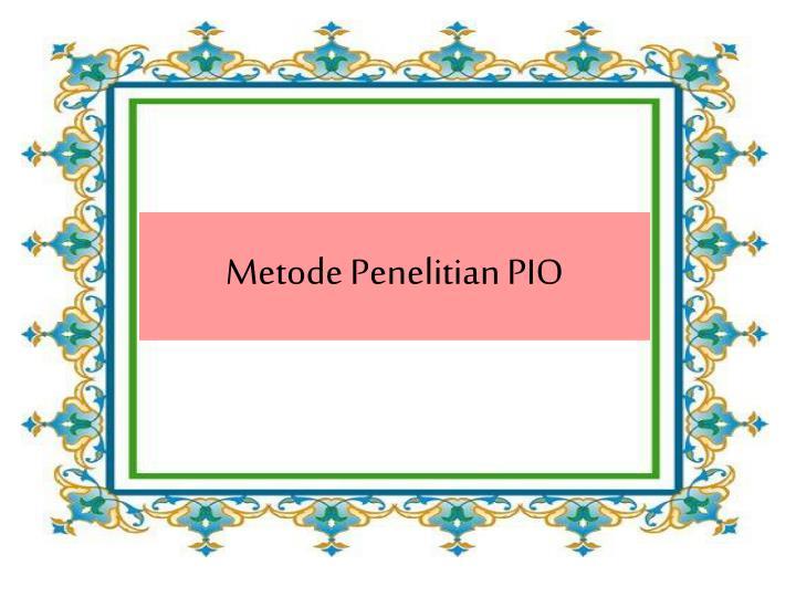 Metode Penelitian PIO