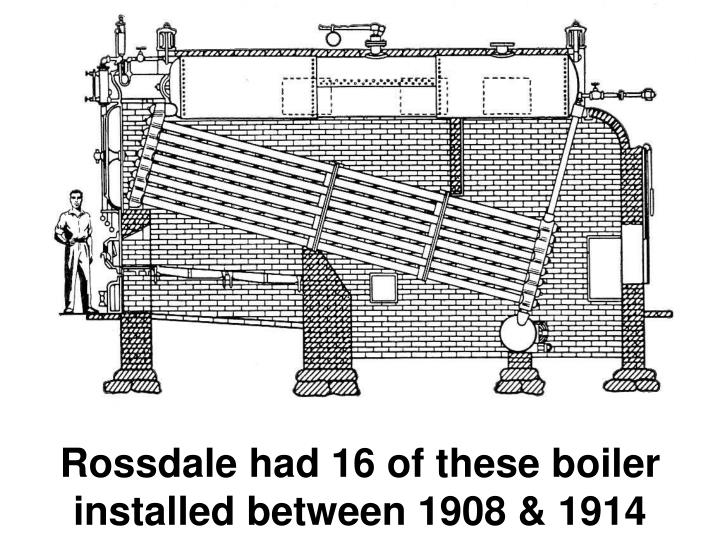 Rossdale had 16 of these boiler installed between 1908 & 1914