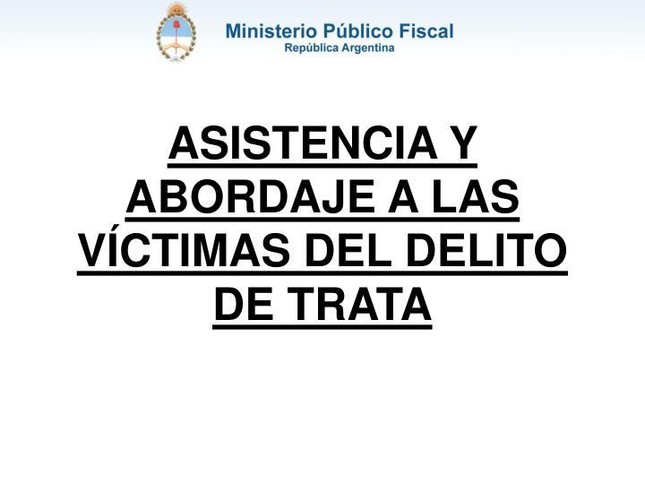 ASISTENCIA Y ABORDAJE A LAS VÍCTIMAS DEL DELITO DE TRATA