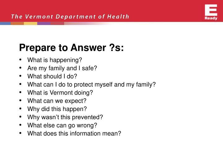 Prepare to Answer ?s: