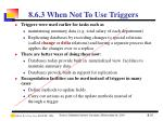 8 6 3 when not to use triggers
