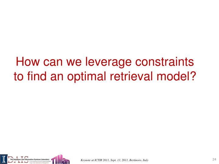 How can we leverage constraints to find an optimal retrieval model?