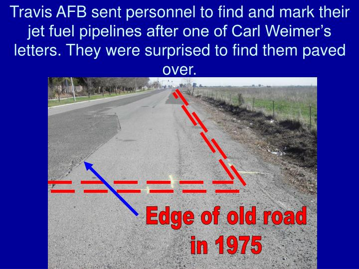 Travis AFB sent personnel to find and mark their jet fuel pipelines after one of Carl Weimer's letters. They were surprised to find them paved over.
