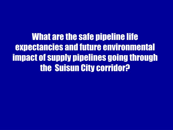 What are the safe pipeline life
