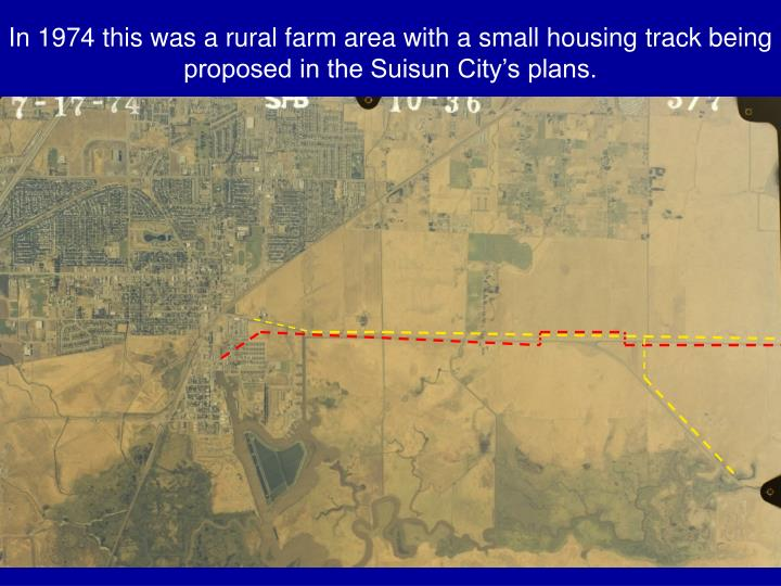 In 1974 this was a rural farm area with a small housing track being proposed in the Suisun City's plans.