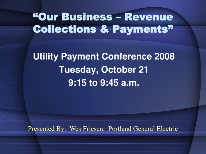 """""""Our Business – Revenue Collections & Payments"""""""