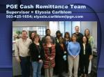 pge cash remittance team supervisor elyssia carlblom 503 425 1654 elyssia carlblom@pgn com