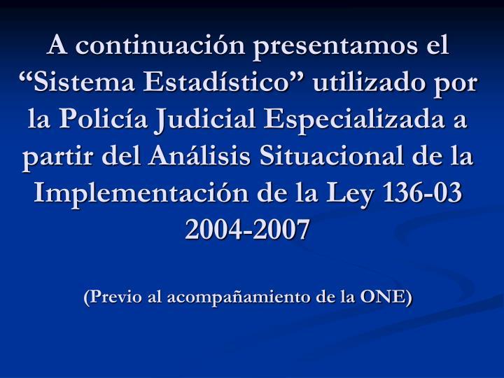 """A continuación presentamos el """"Sistema Estadístico"""" utilizado por la Policía Judicial Especializada a partir del"""