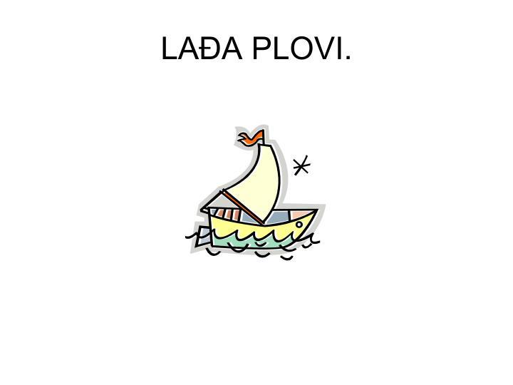 LAĐA PLOVI.