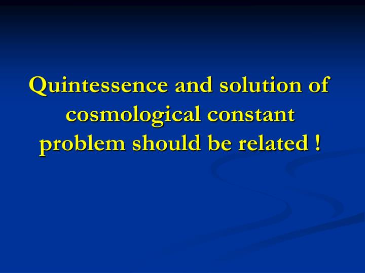 Quintessence and solution of cosmological constant problem should be related !