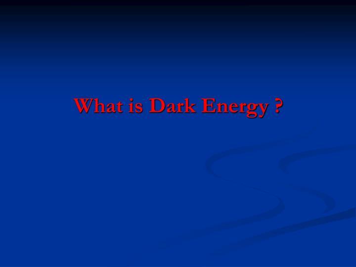 What is Dark Energy ?