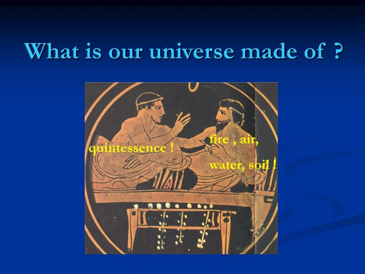 What is our universe made of ?