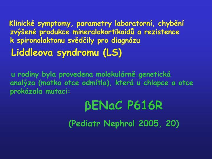 Klinické symptomy, parametry laboratorní, chybění zvýšené produkce mineralokortikoidů a rezistence kspironolaktonu svědčily pro diagnózu