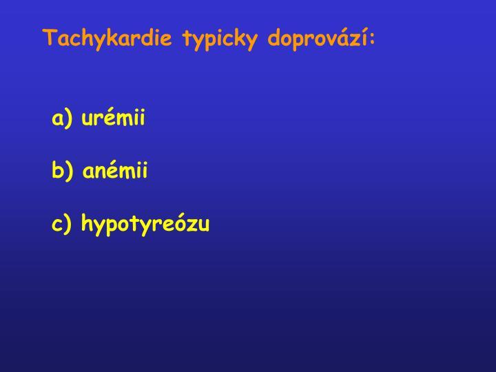 Tachykardie typicky doprovází: