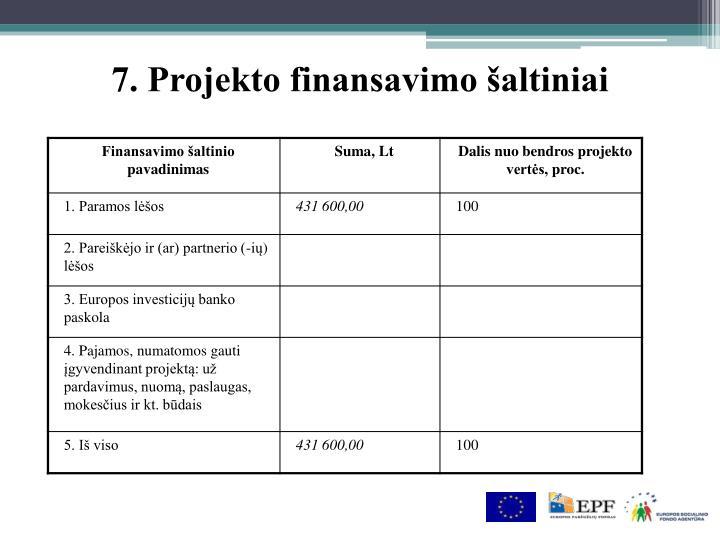 7. Projekto finansavimo šaltiniai