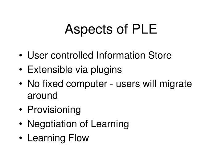 Aspects of PLE