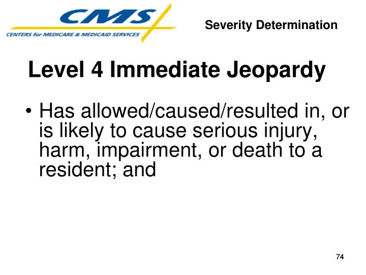 Has allowed/caused/resulted in, or is likely to cause serious injury, harm, impairment, or death to a resident; and