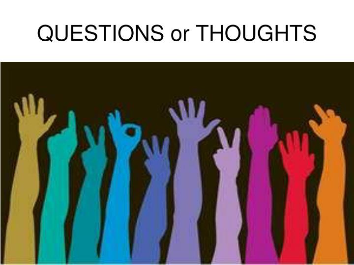 QUESTIONS or THOUGHTS