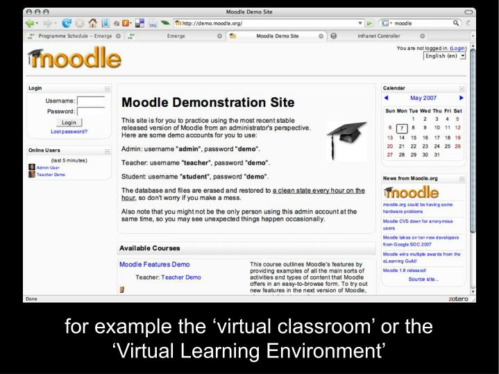 for example the 'virtual classroom' or the 'Virtual Learning Environment'