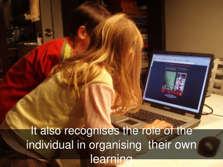 It also recognises the role of the individual in organising