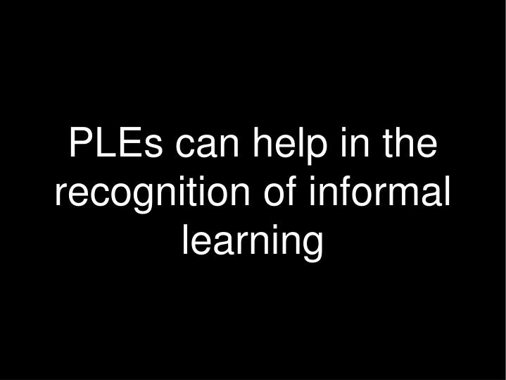 PLEs can help in the recognition of informal learning