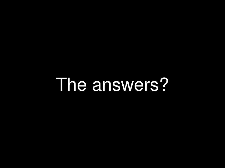 The answers?