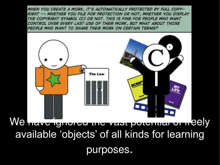 We have ignored the vast potential of freely available 'objects' of all kinds for learning purposes
