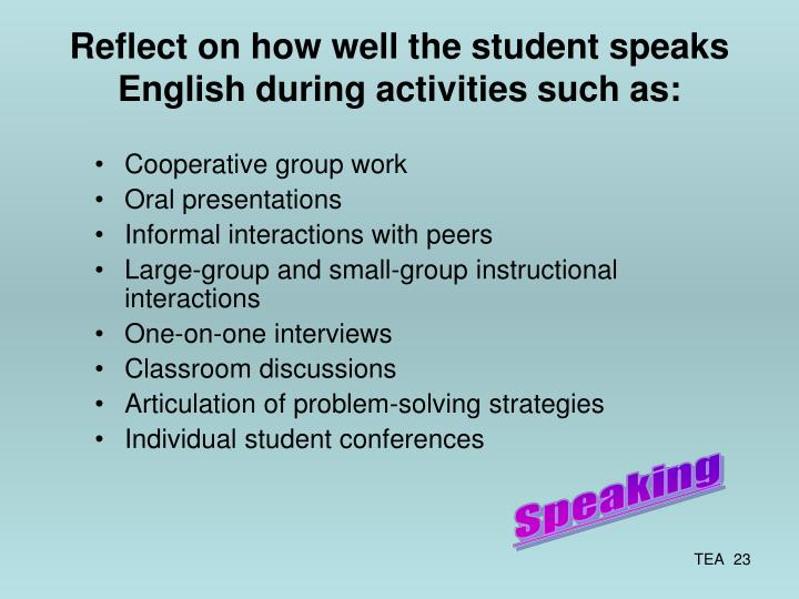 Reflect on how well the student speaks English during activities such as: