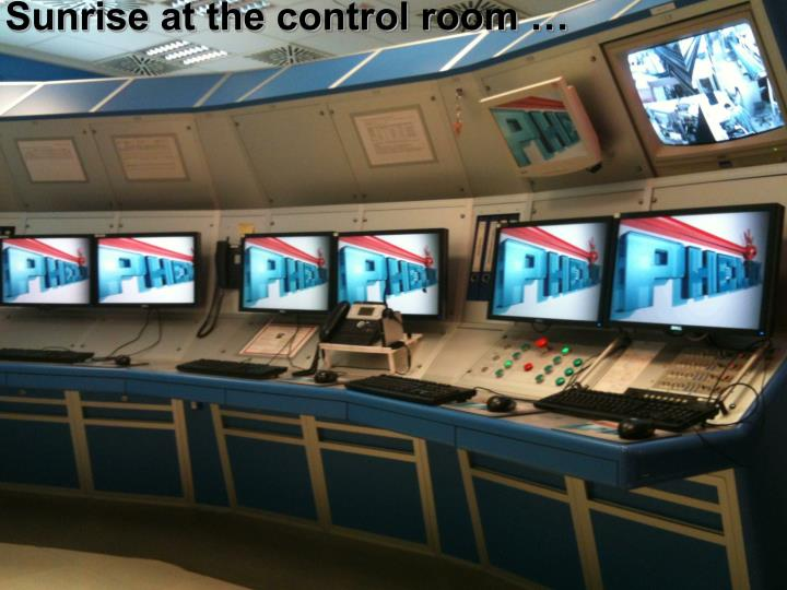 Sunrise at the control room …
