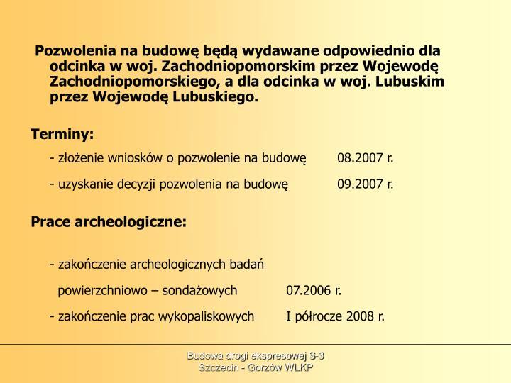 Pozwolenia na budowę będą wydawane odpowiednio dla odcinka w woj. Zachodniopomorskim przez Wojewodę Zachodniopomorskiego, a dla odcinka w woj. Lubuskim przez Wojewodę Lubuskiego.