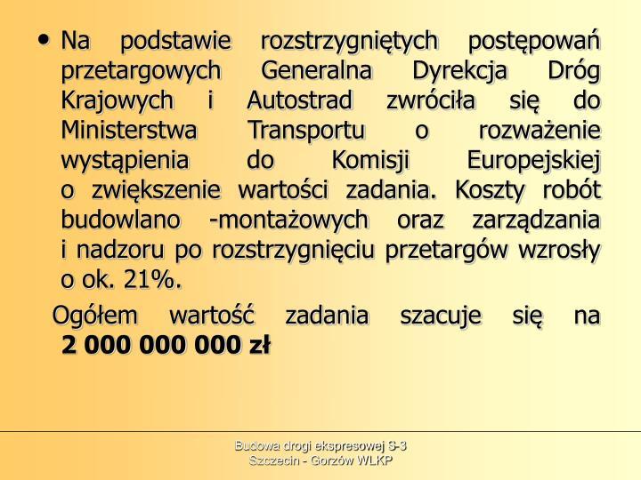 Na podstawie rozstrzygniętych postępowań przetargowych Generalna Dyrekcja Dróg Krajowych i Autostrad zwróciła się do Ministerstwa Transportu o rozważenie wystąpienia do Komisji Europejskiej