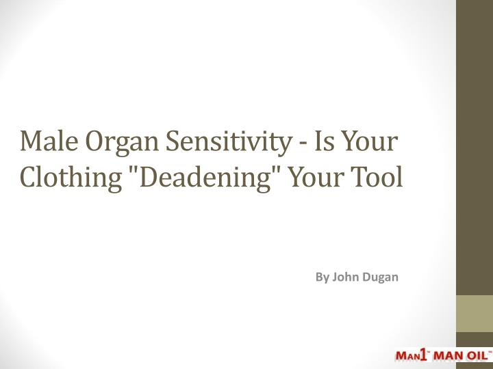 Male organ sensitivity is your clothing deadening your tool