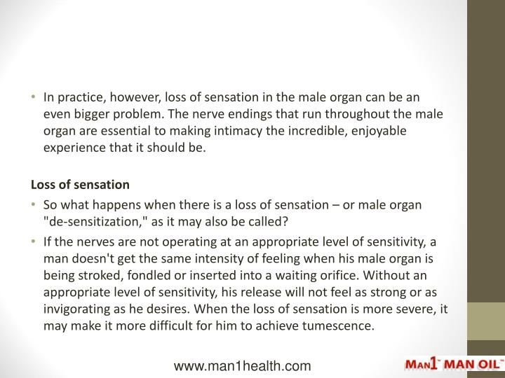In practice, however, loss of sensation in the male organ can be an even bigger problem. The nerve e...