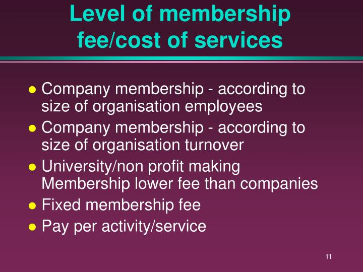 Level of membership fee/cost of services